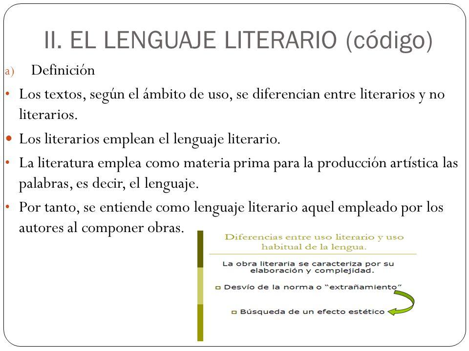 II. EL LENGUAJE LITERARIO (código) a) Definición Los textos, según el ámbito de uso, se diferencian entre literarios y no literarios. Los literarios e