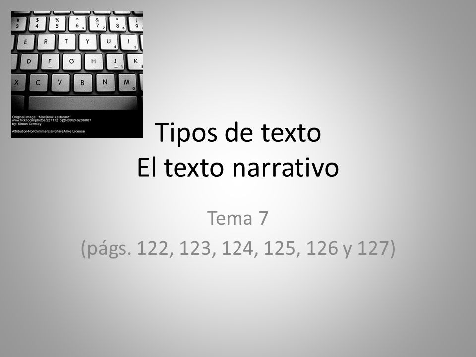 Tipos de texto El texto narrativo Tema 7 (págs. 122, 123, 124, 125, 126 y 127)