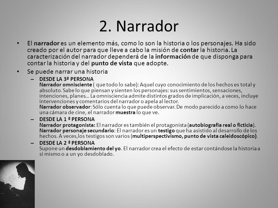 2. Narrador El narrador es un elemento más, como lo son la historia o los personajes. Ha sido creado por el autor para que lleve a cabo la misión de c