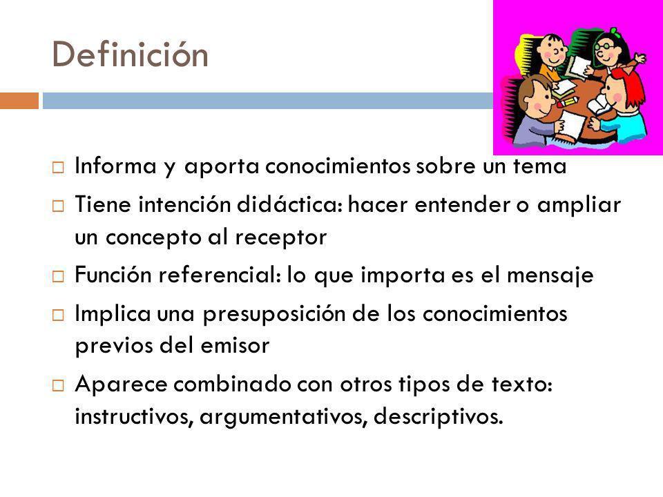 Definición Informa y aporta conocimientos sobre un tema Tiene intención didáctica: hacer entender o ampliar un concepto al receptor Función referencia
