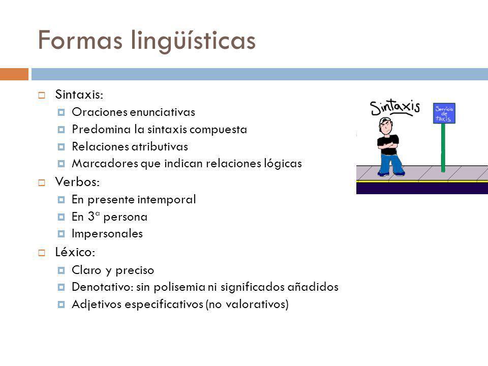 Formas lingüísticas Sintaxis: Oraciones enunciativas Predomina la sintaxis compuesta Relaciones atributivas Marcadores que indican relaciones lógicas