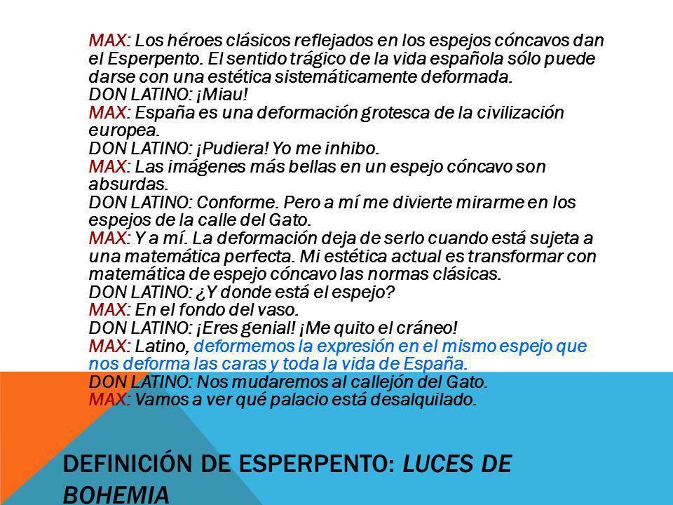 DEFINICIÓN DE ESPERPENTO: LUCES DE BOHEMIA MAX: Los héroes clásicos reflejados en los espejos cóncavos dan el Esperpento. El sentido trágico de la vid