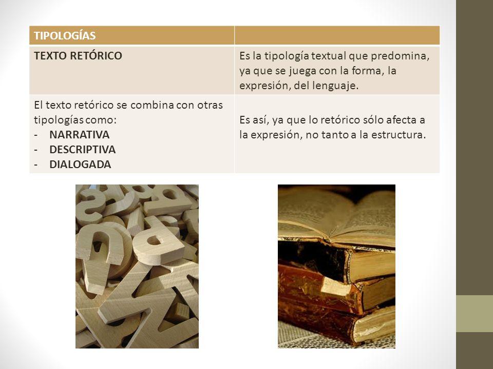 TIPOLOGÍAS TEXTO RETÓRICOEs la tipología textual que predomina, ya que se juega con la forma, la expresión, del lenguaje.