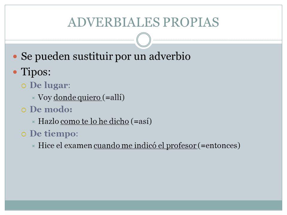 Oraciones subordinadas adverbiales PROPIAS Oraciones subordinadas adverbiales de modo Introducidas por el nexo donde: funciona como nexo y a la vez como c.