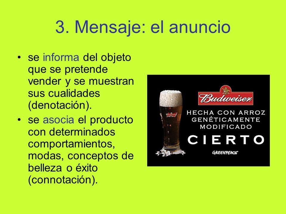 3. Mensaje: el anuncio se informa del objeto que se pretende vender y se muestran sus cualidades (denotación). se asocia el producto con determinados
