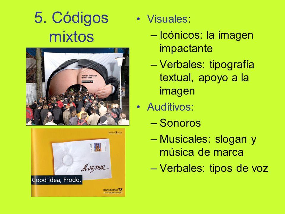 5. Códigos mixtos Visuales: –Icónicos: la imagen impactante –Verbales: tipografía textual, apoyo a la imagen Auditivos: –Sonoros –Musicales: slogan y