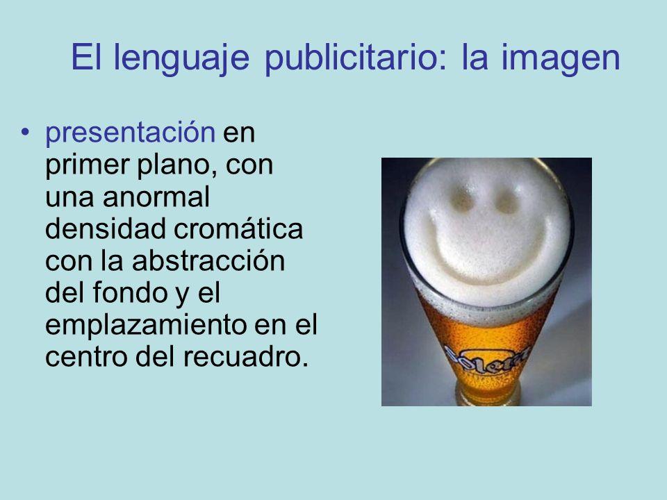 El lenguaje publicitario: la imagen presentación en primer plano, con una anormal densidad cromática con la abstracción del fondo y el emplazamiento e