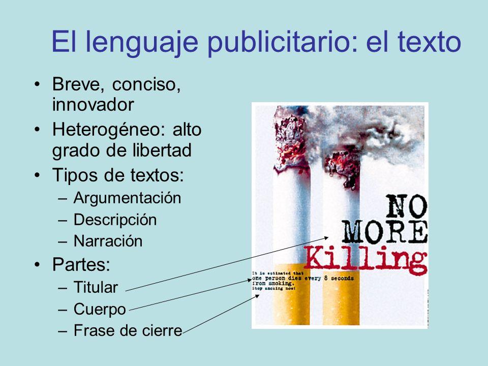 El lenguaje publicitario: el texto Breve, conciso, innovador Heterogéneo: alto grado de libertad Tipos de textos: –Argumentación –Descripción –Narraci