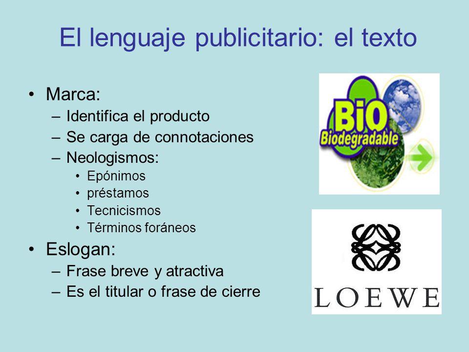 El lenguaje publicitario: el texto Marca: –Identifica el producto –Se carga de connotaciones –Neologismos: Epónimos préstamos Tecnicismos Términos for