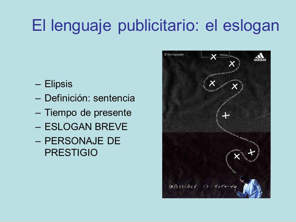 El lenguaje publicitario: el eslogan –Elipsis –Definición: sentencia –Tiempo de presente –ESLOGAN BREVE –PERSONAJE DE PRESTIGIO