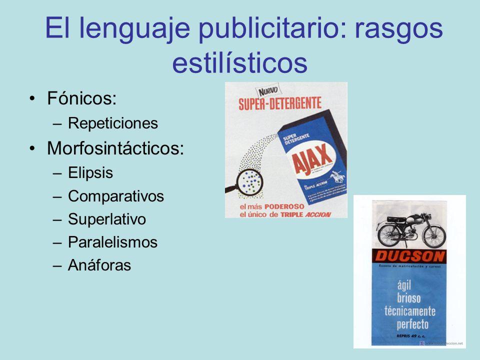 El lenguaje publicitario: rasgos estilísticos Fónicos: –Repeticiones Morfosintácticos: –Elipsis –Comparativos –Superlativo –Paralelismos –Anáforas