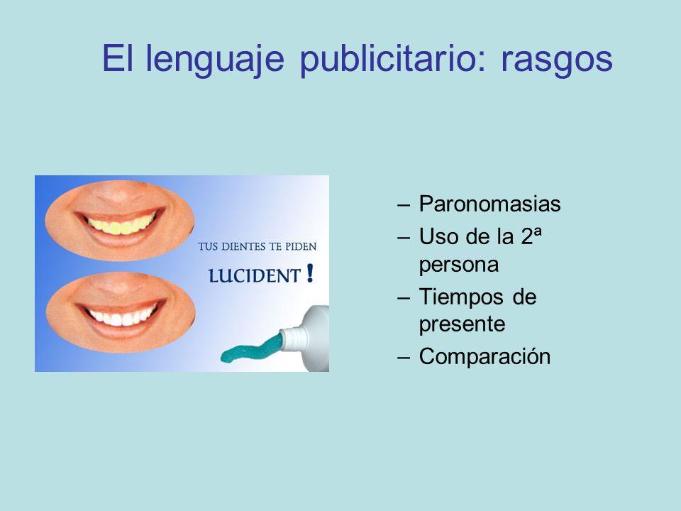 El lenguaje publicitario: rasgos –Paronomasias –Uso de la 2ª persona –Tiempos de presente –Comparación