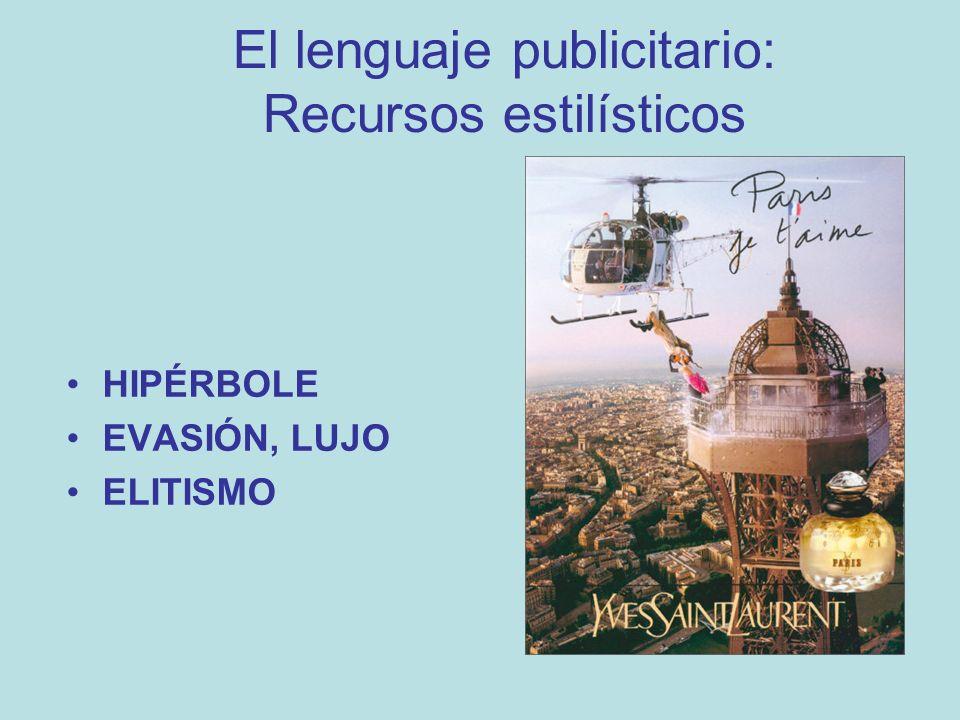 El lenguaje publicitario: Recursos estilísticos HIPÉRBOLE EVASIÓN, LUJO ELITISMO
