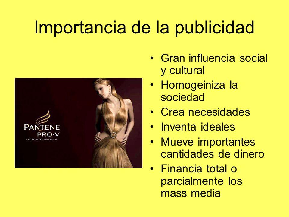 Importancia de la publicidad Gran influencia social y cultural Homogeiniza la sociedad Crea necesidades Inventa ideales Mueve importantes cantidades d