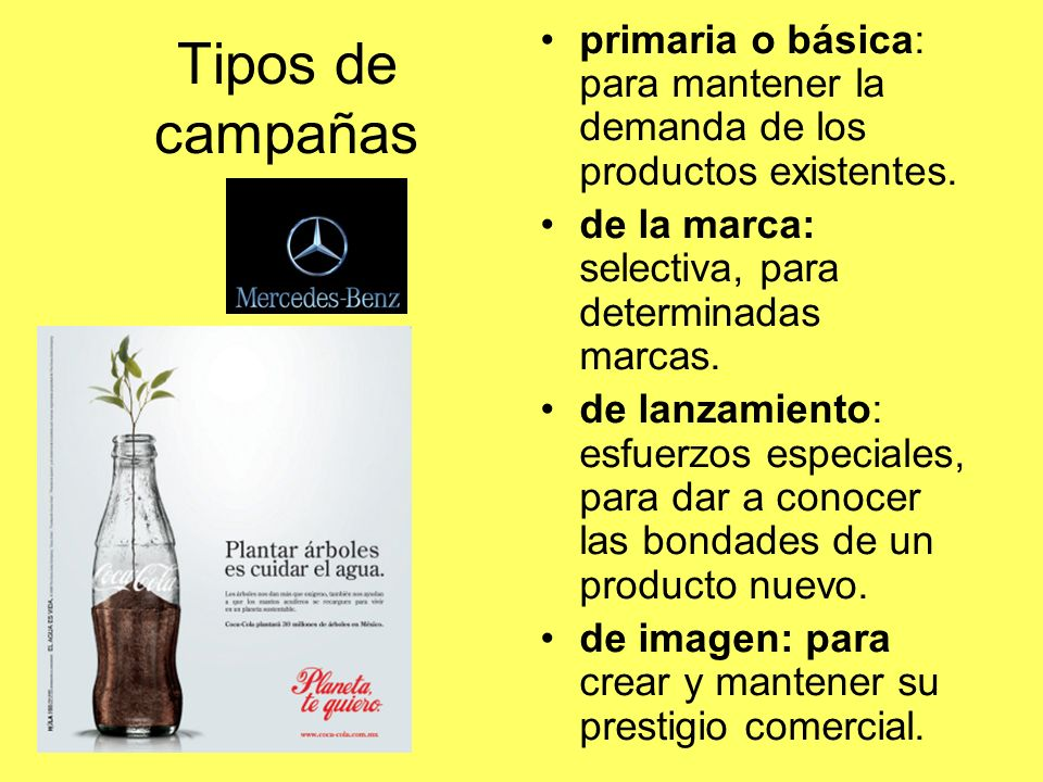 Tipos de campañas primaria o básica: para mantener la demanda de los productos existentes. de la marca: selectiva, para determinadas marcas. de lanzam
