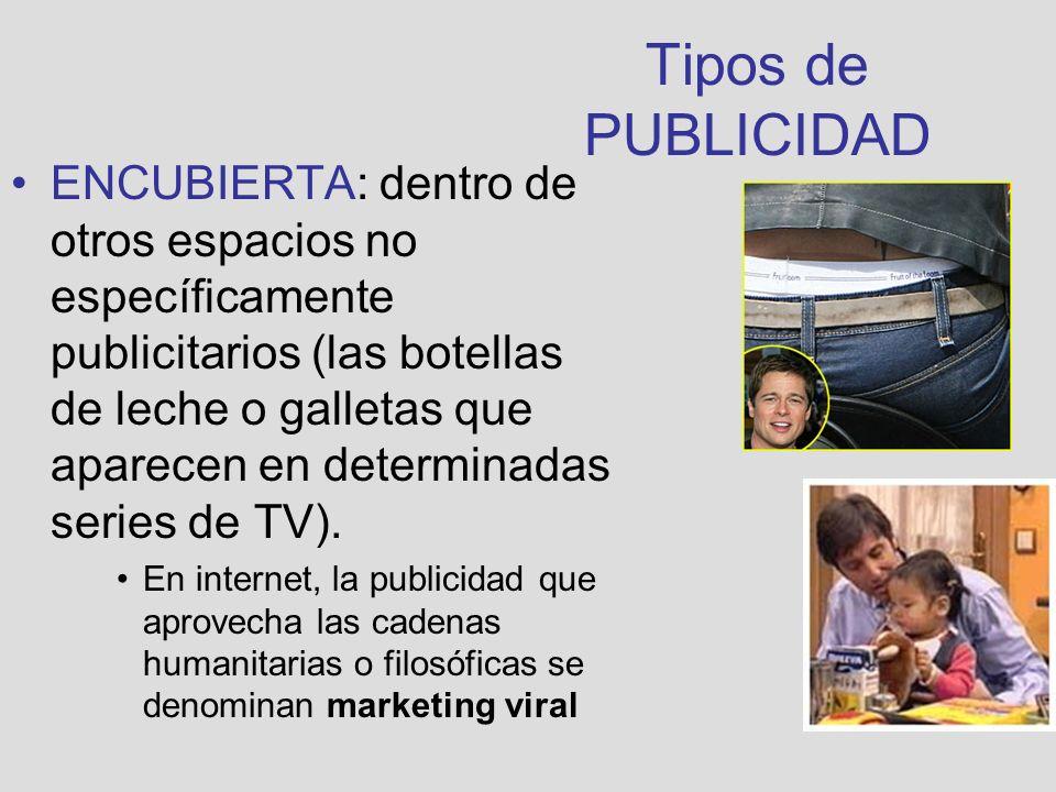 Tipos de PUBLICIDAD ENCUBIERTA: dentro de otros espacios no específicamente publicitarios (las botellas de leche o galletas que aparecen en determinad