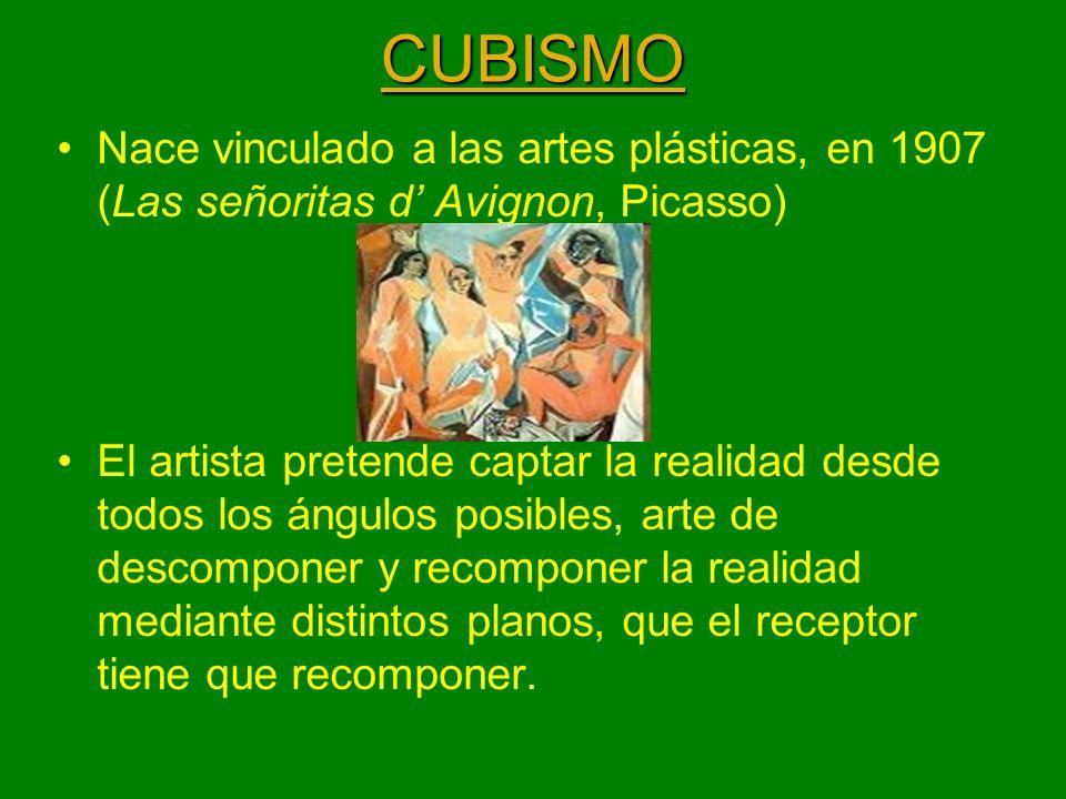 CUBISMO Nace vinculado a las artes plásticas, en 1907 (Las señoritas d Avignon, Picasso) El artista pretende captar la realidad desde todos los ángulo