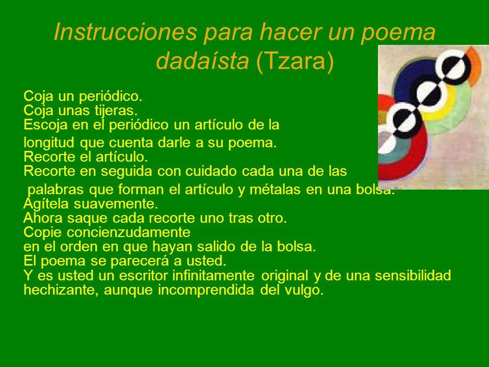 Instrucciones para hacer un poema dadaísta (Tzara) Coja un periódico. Coja unas tijeras. Escoja en el periódico un artículo de la longitud que cuenta