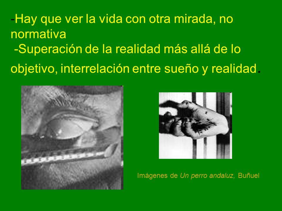 -Hay que ver la vida con otra mirada, no normativa -Superación de la realidad más allá de lo objetivo, interrelación entre sueño y realidad. Imágenes