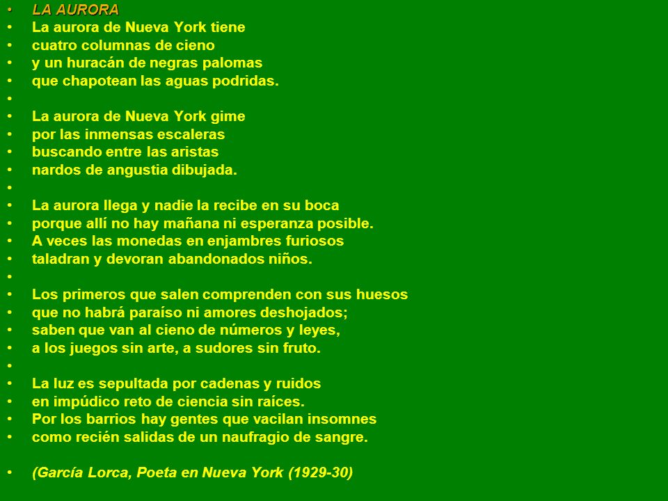LALA AURORA La aurora de Nueva York tiene cuatro columnas de cieno y un huracán de negras palomas que chapotean las aguas podridas. La aurora de Nueva