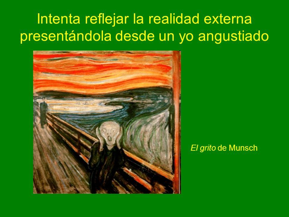 Intenta reflejar la realidad externa presentándola desde un yo angustiado El grito de Munsch