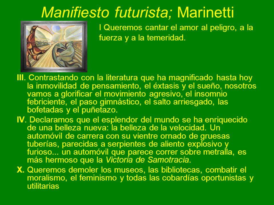 Manifiesto futurista; Marinetti I Queremos cantar el amor al peligro, a la fuerza y a la temeridad. III. Contrastando con la literatura que ha magnifi