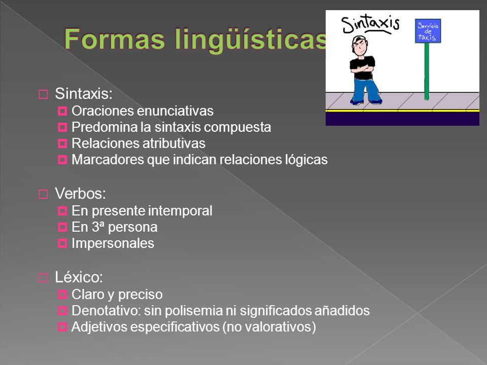 Sintaxis: Oraciones enunciativas Predomina la sintaxis compuesta Relaciones atributivas Marcadores que indican relaciones lógicas Verbos: En presente
