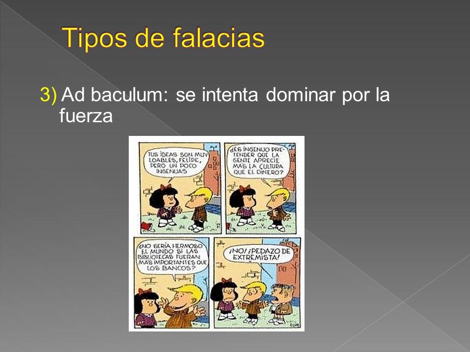 3) Ad baculum: se intenta dominar por la fuerza