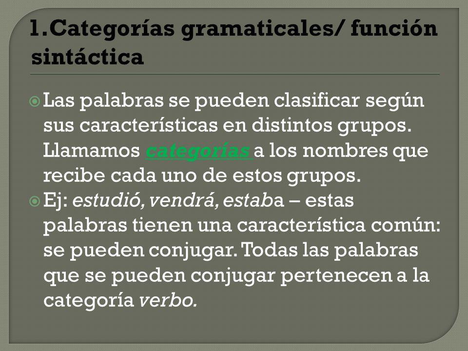 1.Categorías gramaticales/ función sintáctica Las palabras se pueden clasificar según sus características en distintos grupos. Llamamos categorías a l