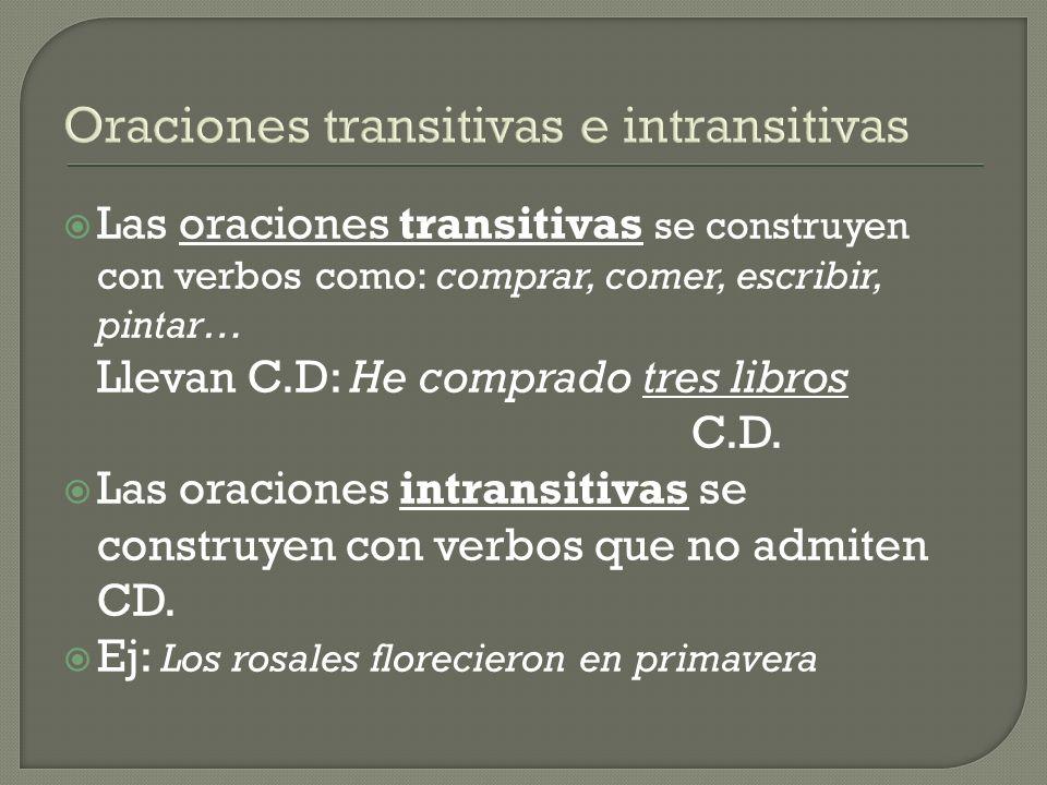 Oraciones transitivas e intransitivas Las oraciones transitivas se construyen con verbos como: comprar, comer, escribir, pintar… Llevan C.D: He compra