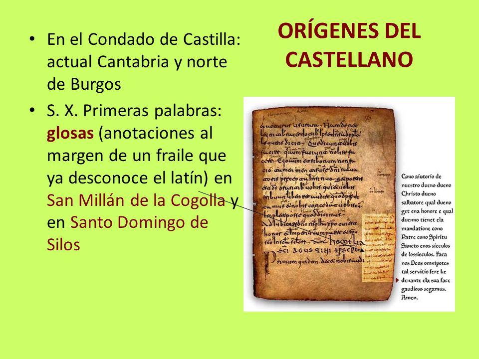 ORÍGENES DEL CASTELLANO En el Condado de Castilla: actual Cantabria y norte de Burgos S. X. Primeras palabras: glosas (anotaciones al margen de un fra