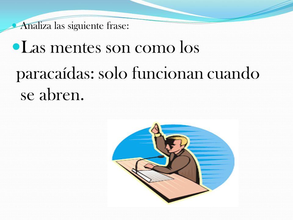 Analiza las siguiente frase: Las mentes son como los paracaídas: solo funcionan cuando se abren.