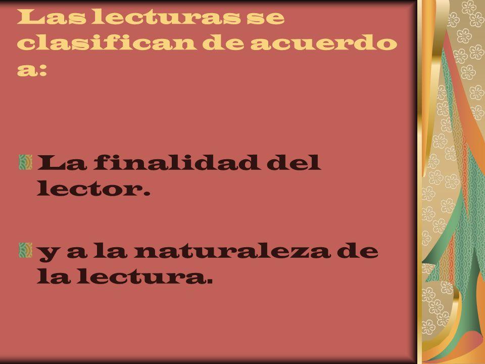 Las lecturas se clasifican de acuerdo a: La finalidad del lector. y a la naturaleza de la lectura.