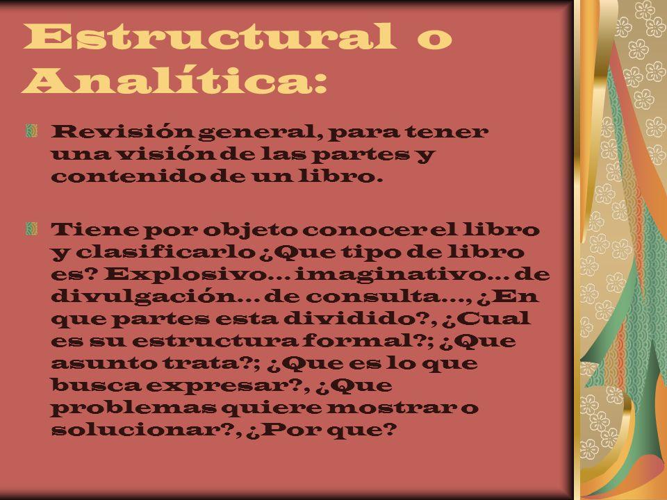 Estructural o Analítica: Revisión general, para tener una visión de las partes y contenido de un libro. Tiene por objeto conocer el libro y clasificar
