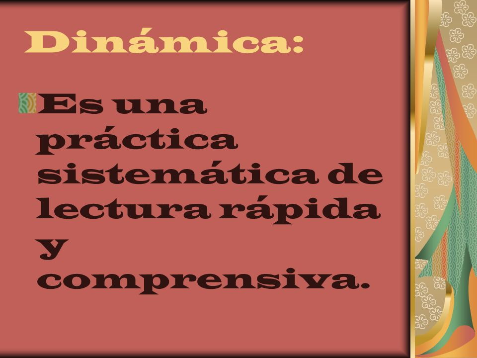 Dinámica: Es una práctica sistemática de lectura rápida y comprensiva.