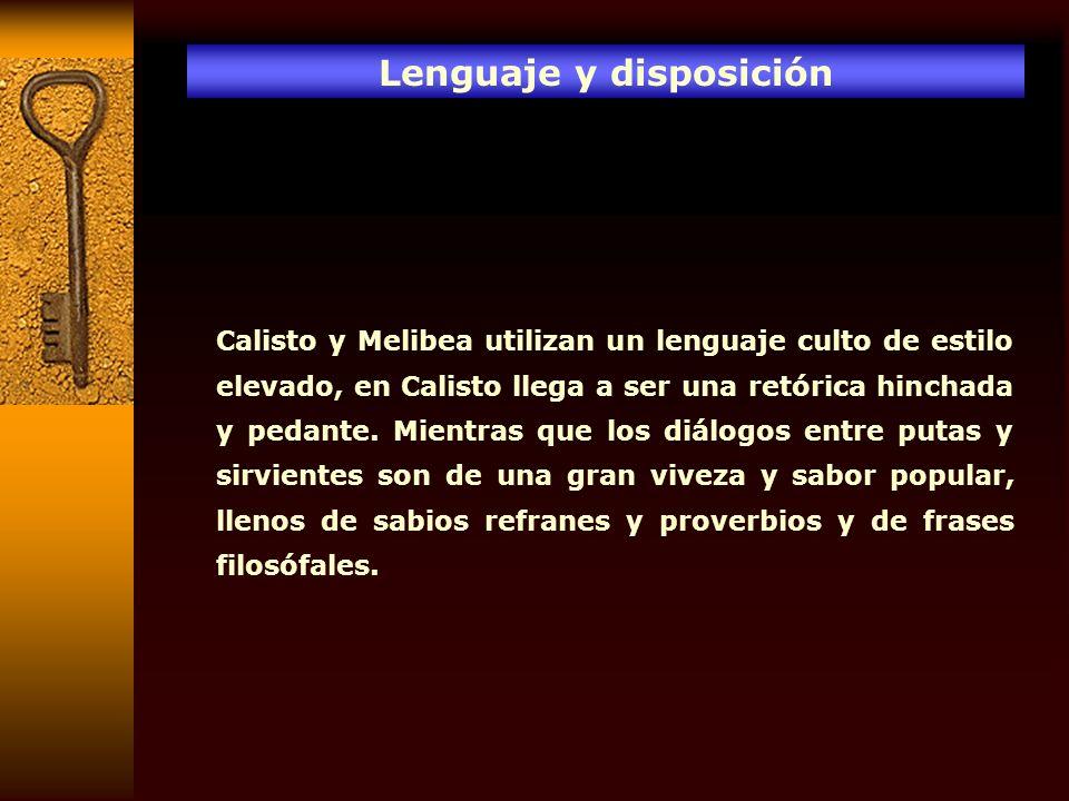 Lenguaje y disposición Calisto y Melibea utilizan un lenguaje culto de estilo elevado, en Calisto llega a ser una retórica hinchada y pedante. Mientra