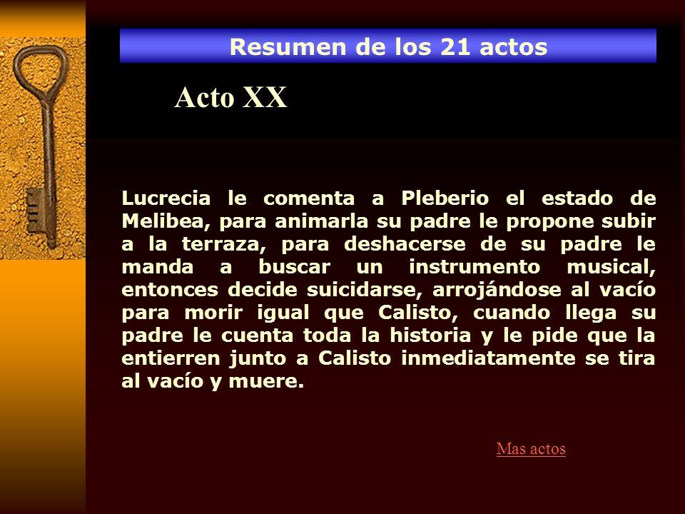 Resumen de los 21 actos Acto XX Lucrecia le comenta a Pleberio el estado de Melibea, para animarla su padre le propone subir a la terraza, para deshac