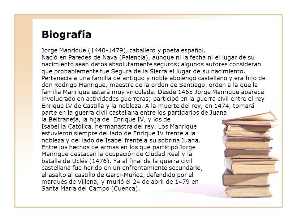 Biografía Jorge Manrique (1440-1479), caballero y poeta español. Nació en Paredes de Nava (Palencia), aunque ni la fecha ni el lugar de su nacimiento