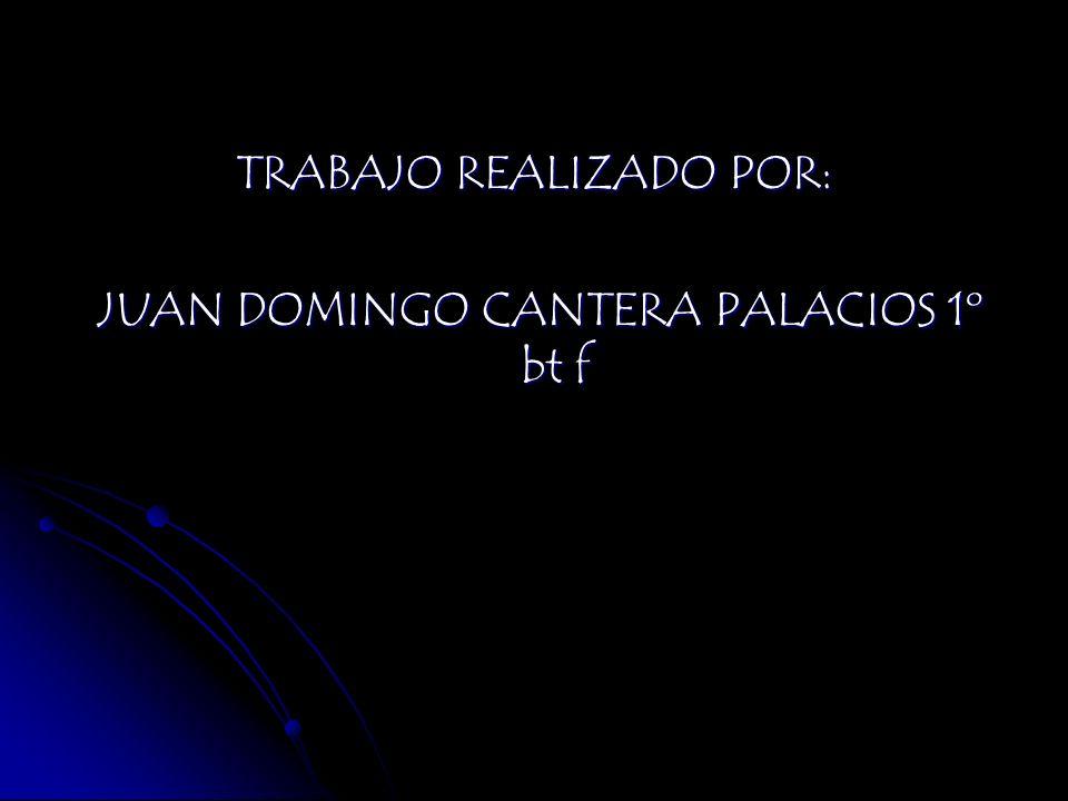TRABAJO REALIZADO POR: JUAN DOMINGO CANTERA PALACIOS 1º bt f JUAN DOMINGO CANTERA PALACIOS 1º bt f