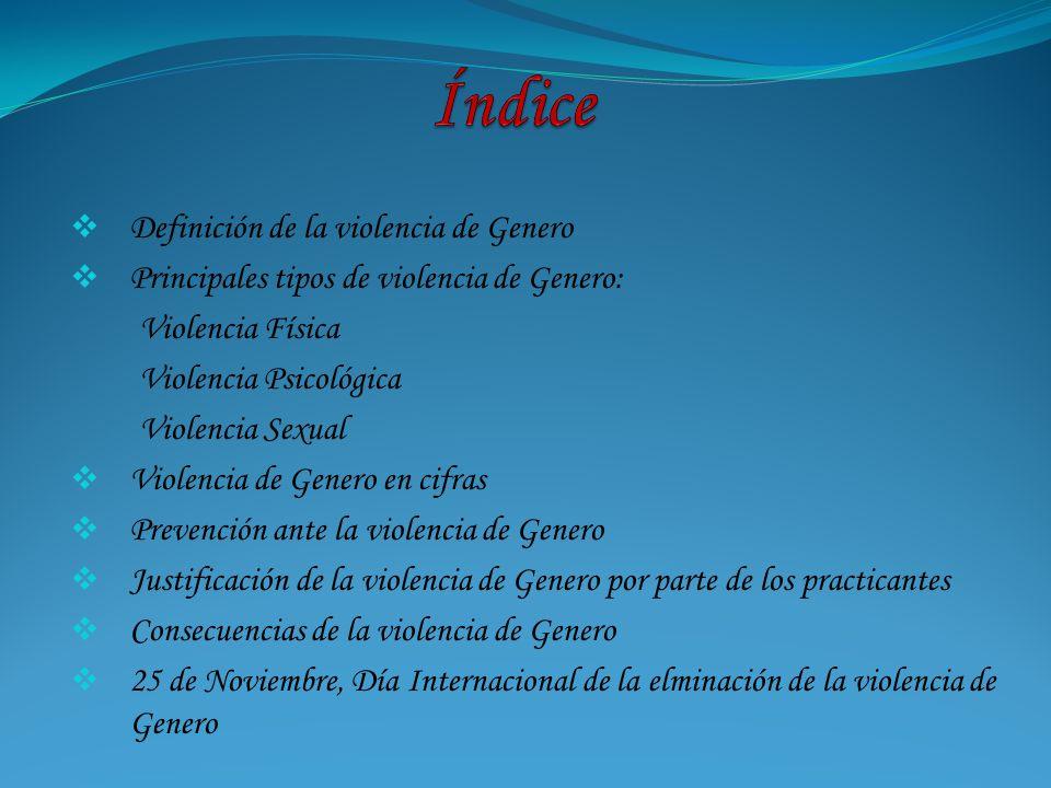 Definición de la violencia de Genero Principales tipos de violencia de Genero: Violencia Física Violencia Psicológica Violencia Sexual Violencia de Ge