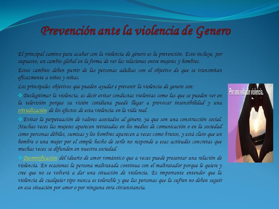 El principal camino para acabar con la violencia de género es la prevención. Esto incluye, por supuesto, un cambio global en la forma de ver las relac