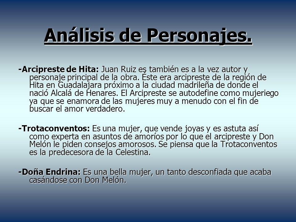 Análisis de Personajes. -Arcipreste de Hita: Juan Ruiz es también es a la vez autor y personaje principal de la obra. Éste era arcipreste de la región