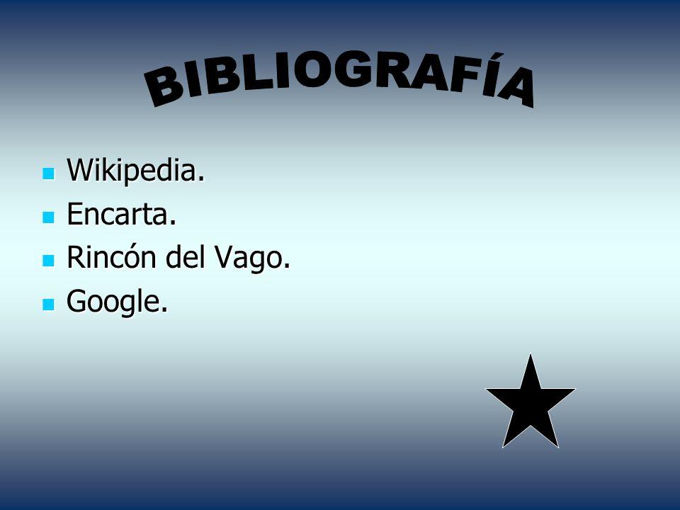 Wikipedia. Wikipedia. Encarta. Encarta. Rincón del Vago. Rincón del Vago. Google. Google.