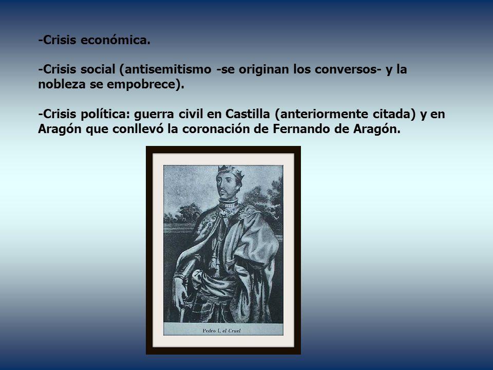 -Crisis económica. -Crisis social (antisemitismo -se originan los conversos- y la nobleza se empobrece). -Crisis política: guerra civil en Castilla (a