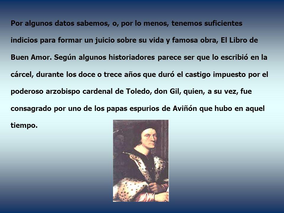 Escribió que sepamos una única obra, el Libro de buen amor, por la que pasó a la historia de la literatura española como uno de sus primeros exponentes.