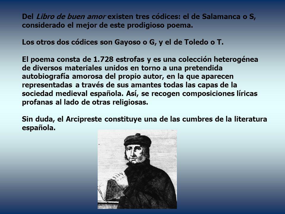 Del Libro de buen amor existen tres códices: el de Salamanca o S, considerado el mejor de este prodigioso poema. Los otros dos códices son Gayoso o G,