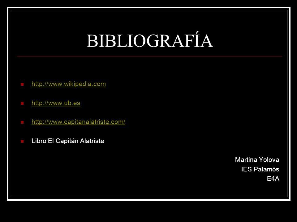 BIBLIOGRAFÍA http://www.wikipedia.com http://www.ub.es http://www.capitanalatriste.com/ Libro El Capitán Alatriste Martina Yolova IES Palamós E4A