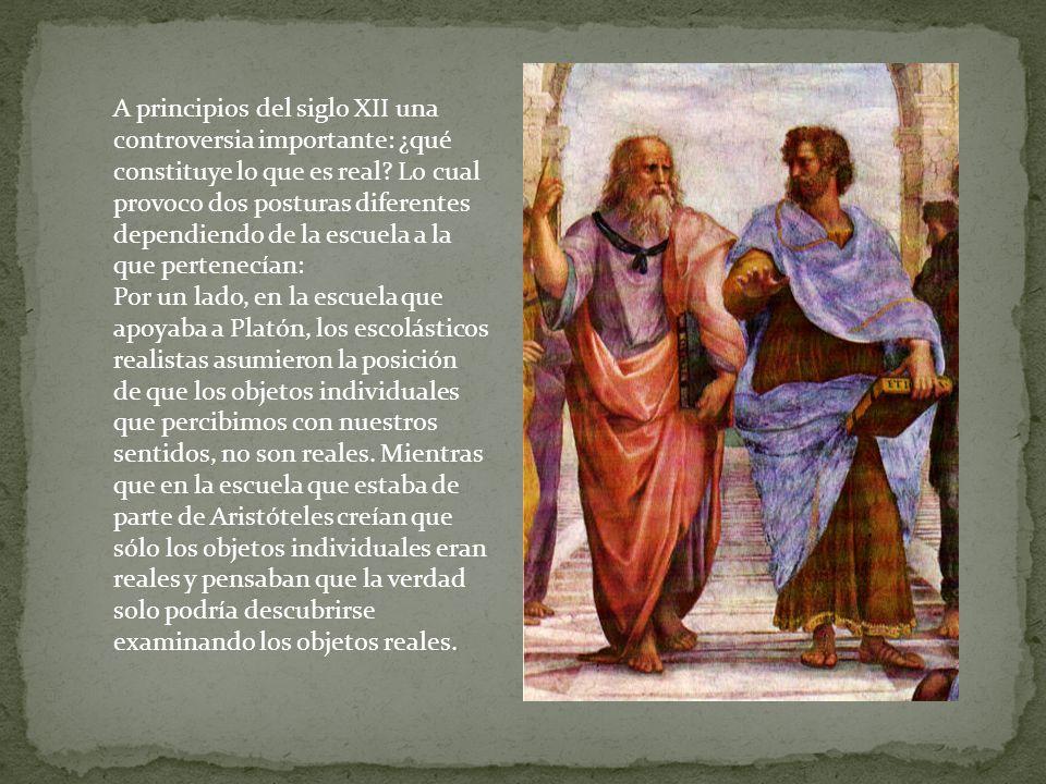A principios del siglo XII una controversia importante: ¿qué constituye lo que es real? Lo cual provoco dos posturas diferentes dependiendo de la escu