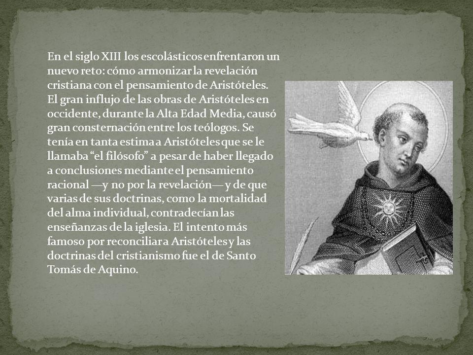 En el siglo XIII los escolásticos enfrentaron un nuevo reto: cómo armonizar la revelación cristiana con el pensamiento de Aristóteles. El gran influjo