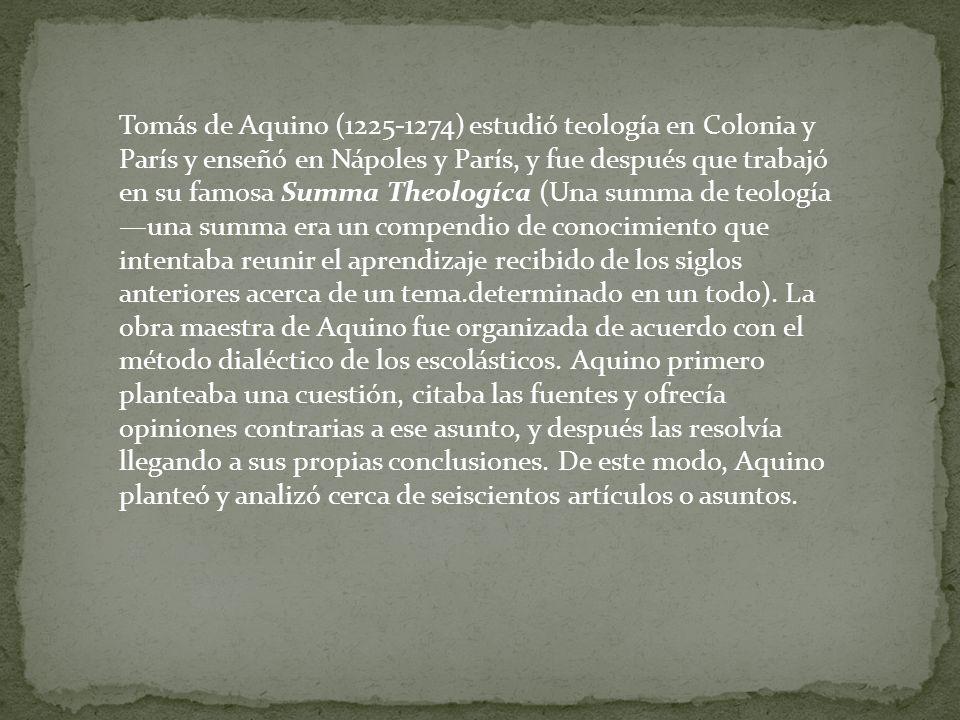 Tomás de Aquino (1225-1274) estudió teología en Colonia y París y enseñó en Nápoles y París, y fue después que trabajó en su famosa Summa Theologíca (
